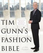 Tim Gunn's Fashion Bible : The Fascinating History of Everything in Your Closet - Tim Gunn