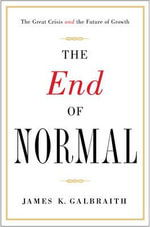End of Normal : The Great Crisis and the Future of Growth - James K. Galbraith