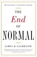 The End of Normal : The Great Crisis and the Future of Growth - James  K. Galbraith