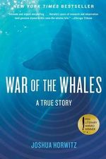 War of the Whales : A True Story - Joshua Horwitz