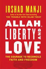 Allah, Liberty and Love : The Courage to Reconcile Faith and Freedom - Irshad Manji