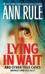 Lying in Wait : Ann Rule's Crime Files : Volume 17 - Ann Rule