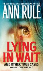 Lying in Wait : Ann Rule's Crime Files: Vol.17 - Ann Rule