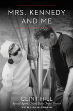 Mrs. Kennedy and Me : An Intimate Memoir - Clint Hill