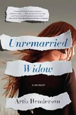 Unremarried Widow : A Memoir - Artis Henderson