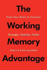The Working Memory Advantage : Train Your Brain to Function Stronger, Smarter, Faster - Tracy Alloway