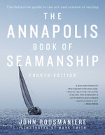 The Annapolis Book of Seamanship : Fourth Edition - John Rousmaniere