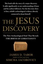 The Jesus Discovery : The Resurrection Tomb that Reveals the Birth of Christianity - James D. Tabor