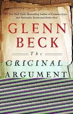 The Original Argument : The Federalists' Case for the Constitution, Adapted for the 21st Century - Glenn Beck