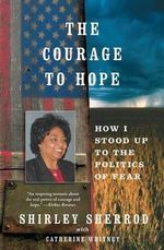 The Courage to Hope : How I Stood Up to the Politics of Fear - Shirley Sherrod