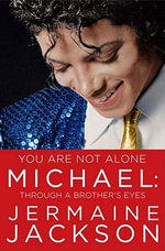 You Are Not Alone : Michael: Through a Brother's Eyes - Jermaine Jackson