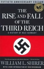 The Rise and Fall of the Third Reich : A History of Nazi Germany - William L. Shirer