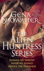 Gena Showalter - The Alien Huntress Series : Enslave Me Sweetly, Savor Me Slowly, Seduce the Darkness - Gena Showalter