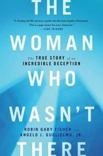 The Woman Who Wasn't There : The True Story of an Incredible Deception - Robin Gaby Fisher