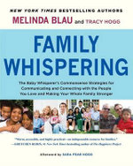 Family Whispering : The Baby Whisperer's Commonsense Strategies for Communicating and Connecting with the People You Love and Making Your Whole Family Stronger - Melinda Blau