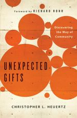 Unexpected Gifts : Discovering the Way of Community - Christopher L Heuertz
