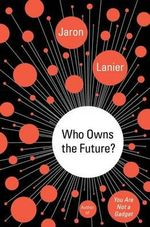 Who Owns the Future? : Economics for a Finite Planet - Jaron Lanier