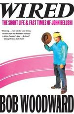 Wired : The Short Life & Fast Times of John Belushi - Bob Woodward