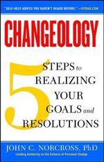 Changeology : 5 Steps to Realizing Your Goals and Resolutions - John C. Norcross