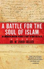A Battle for the Soul of Islam : An American Muslim Patriot's Fight to Save His Faith - M. Zuhdi Jasser