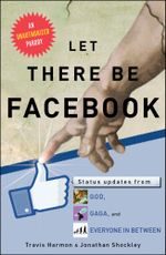 Let There Be Facebook : Status Updates from God, Gaga, and Everyone In Between - Travis Harmon