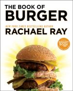 The Book of Burger - Rachael Ray
