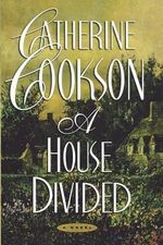 A House Divided : A Novel - Catherine Cookson