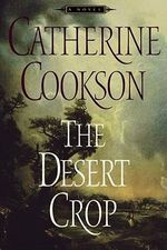 The Desert Crop : A Novel - Catherine Cookson