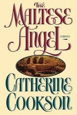 The Maltese Angel : A Novel - Catherine Cookson