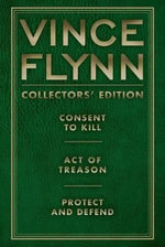 Vince Flynn Collectors' Edition, #03 : Consent to Kill, Act of Treason, and Protect and Defend - Vince Flynn