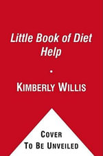 The Little Book of Diet Help : Lose Weight--Without Losing Your Mind - Kimberly Willis