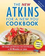 The New Atkins for a New You Cookbook : 200 Simple and Delicious Low-Carb Recipes in 30 Minutes or Less - Colette Heimowitz