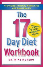 The 17 Day Diet Workbook : Your Guide to Healthy Weight Loss with Rapid Results - Dr Mike Moreno
