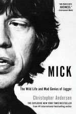 Mick : The Wild Life and Mad Genius of Jagger - Dr Christopher Anderson