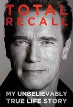 Total Recall : My Unbelievably True Life Story - Arnold Schwarzenegger