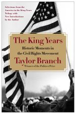 The King Years : Historic Moments in the Civil Rights Movement - Taylor Branch
