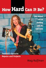 How Hard Can It Be? : Toolgirl's Favorite Repairs And Projects - Mag Ruffman