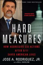 Hard Measures : How Aggressive CIA Actions After 9/11 Saved American Lives - Jose A. Rodriguez