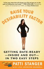 Raise Your Desirability Factor : Getting Date-Ready--Inside and Out--In Two Easy Steps - Patti Stanger