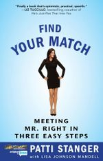 Find Your Match : Meeting Mr. Right in Three Easy Steps - Patti Stanger