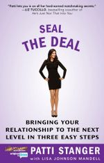 Seal the Deal : Bringing Your Relationship to the Next Level in Three Easy Steps - Patti Stanger