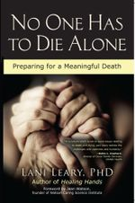 No One Has to Die Alone : Preparing for a Meaningful Death - Lani Leary
