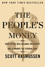 The People's Money : How Voters Will Balance the Budget and Eliminate the Federal Debt - Scott Rasmussen