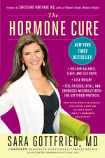 The Hormone Cure : Reclaim Balance, Sleep and Sex Drive; Lose Weight; Feel Focused, Vital, and Energized Naturally with the Gottfried Protocol - Dr Sara Gottfried