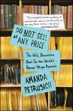 Do Not Sell At Any Price : The Wild, Obsessive Hunt for the World's Rarest 78rpm Records - Amanda Petrusich