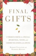 Final Gifts : Understanding the Special Awareness, Needs, and Communications of the Dying - Maggie Callanan