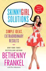 Skinnygirl Solutions : Your Straight-Up Guide to Home, Health, Family, Career, Style, and Sex - Bethenny Frankel