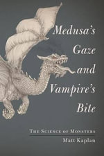 Medusa's Gaze and Vampire's Bite : The Science of Monsters - Matt Kaplan
