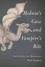 Medusa's Gaze and Vampire's Bite : The Science of Monsters - Matt Kaplan