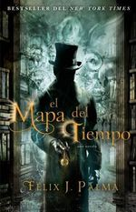 El Mapa del Tiempo : Una Novela - Felix J Palma